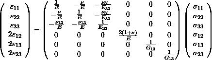 \begin{equation*} \left(\begin{array}{c} \varepsilon_{11}\\\varepsilon_{22}\\\varepsilon_{33}\\2\varepsilon_{12}\\2\varepsilon_{13}\\2\varepsilon_{23} \end{array}\right)= \left( \begin{matrix} \frac{1}{E} & -\frac{\nu}{E} & -\frac{\nu_{31}}{E_{33}} & 0 &0 & 0\\ -\frac{\nu}{E}& \frac{1}{E} & -\frac{\nu_{31}}{E_{33}} & 0&0& 0 \\ -\frac{\nu_{13}}{E}& -\frac{\nu_{13}}{E}& \frac{1}{E_{33}} & 0&0& 0 \\ 0 & 0 & 0 & \frac{2(1+\nu)}{E}&0& 0 \\ 0 & 0 & 0 &0 & \frac{1}{G_{13}}& 0 \\ 0 & 0 &0 &0 & 0 & \frac{1}{G_{13}} \end{matrix} \right) \left(\begin{array}{c} \sigma_{11}\\\sigma_{22}\\\sigma_{33}\\\sigma_{12}\\\sigma_{13}\\\sigma_{23}\end{array}\right) \end{equation*}