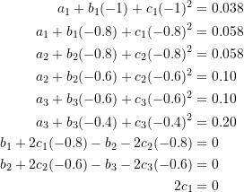 \[\begin{split} a_1+b_1(-1)+c_1(-1)^2&=0.038\\ a_1+b_1(-0.8)+c_1(-0.8)^2&=0.058\\ a_2+b_2(-0.8)+c_2(-0.8)^2&=0.058\\ a_2+b_2(-0.6)+c_2(-0.6)^2&=0.10\\ a_3+b_3(-0.6)+c_3(-0.6)^2&=0.10\\ a_3+b_3(-0.4)+c_3(-0.4)^2&=0.20\\ b_1+2c_1(-0.8)-b_2-2c_2(-0.8)&=0\\ b_2+2c_2(-0.6)-b_3-2c_3(-0.6)&=0\\ 2c_1&=0 \end{split} \]