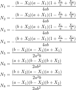 \[\begin{split} N_1&=-\frac{(b-X_2)(a-X_1)(1+\frac{X_1}{a}+\frac{X_2}{b})}{4ab}\\ N_2&=-\frac{(b-X_2)(a+X_1)(1-\frac{X_1}{a}+\frac{X_2}{b})}{4ab}\\ N_3&=-\frac{(b+X_2)(a+X_1)(1-\frac{X_1}{a}-\frac{X_2}{b})}{4ab}\\ N_4&=-\frac{(b+X_2)(a-X_1)(1+\frac{X_1}{a}-\frac{X_2}{b})}{4ab}\\ N_5&=\frac{(b-X_2)(a-X_1)(a+X_1)}{2a^2b}\\ N_6&=\frac{(a+X_1)(b-X_2)(b+X_2)}{2ab^2}\\ N_7&=\frac{(b+X_2)(a-X_1)(a+X_1)}{2a^2b}\\ N_8&=\frac{(a-X_1)(b-X_2)(b+X_2)}{2ab^2} \end{split} \]