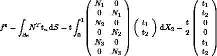 \[ f^e=\int_{\partial e} \! N^T t_n \, \mathrm{d}S=t \int_0^1 \! \left(\begin{array}{cc}N_1&0\\0&N_1\\N_2&0\\0&N_2\\N_3&0\\0&N_3\end{array}\right) \left(\begin{array}{c}t_1\\t_2\end{array}\right) \, \mathrm{d}X_2 =\frac{t}{2}\left(\begin{array}{c}t_1\\t_2\\0\\0\\t_1\\t_2\end{array}\right) \]