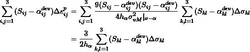 \[\begin{split} \sum_{i,j=1}^3(S_{ij}-\alpha_{ij}^{dev})\Delta\varepsilon_{ij}^p&=\sum_{i,j=1}^3\frac{9(S_{ij}-\alpha_{ij}^{dev})(S_{ij}-\alpha_{ij}^{dev})}{4h_\alpha\sigma_{vM}^2|_{\sigma-\alpha}}\sum_{k,l=1}^3(S_{kl}-\alpha_{kl}^{dev})\Delta\sigma_{kl}\\ &=\frac{3}{2h_\alpha}\sum_{k,l=1}^3(S_{kl}-\alpha_{kl}^{dev})\Delta\sigma_{kl} \end{split} \]