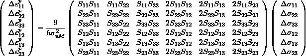 \[ \left( \begin{array}{c} \Delta\varepsilon^p_{11}\\\Delta\varepsilon^p_{22}\\\Delta\varepsilon^p_{33}\\\Delta\varepsilon^p_{12}\\\Delta\varepsilon^p_{13}\\\Delta\varepsilon^p_{23} \end{array}\right)=\frac{9}{h\sigma_{vM}^2}\left(\begin{array}{cccccc} S_{11}S_{11} & S_{11}S_{22} & S_{11}S_{33} & 2S_{11}S_{12} & 2S_{11}S_{13} & 2S_{11}S_{23}\\ S_{22}S_{11} & S_{22}S_{22} & S_{22}S_{33} & 2S_{22}S_{12} & 2S_{22}S_{13} & 2S_{22}S_{23}\\ S_{33}S_{11} & S_{33}S_{22} & S_{33}S_{33} & 2S_{33}S_{12} & 2S_{33}S_{13} & 2S_{33}S_{23}\\ S_{12}S_{11} & S_{12}S_{22} & S_{12}S_{33} & 2S_{12}S_{12} & 2S_{12}S_{13} & 2S_{12}S_{23}\\ S_{13}S_{11} & S_{13}S_{22} & S_{13}S_{33} & 2S_{13}S_{12} & 2S_{13}S_{13} & 2S_{13}S_{23}\\ S_{23}S_{11} & S_{23}S_{22} & S_{23}S_{33} & 2S_{23}S_{12} & 2S_{23}S_{13} & 2S_{23}S_{23} \end{array}\right)\left(\begin{array}{c} \Delta\sigma_{11}\\\Delta\sigma_{22}\\\Delta\sigma_{33}\\\Delta\sigma_{12}\\\Delta\sigma_{13}\\\Delta\sigma_{23} \end{array}\right) \]